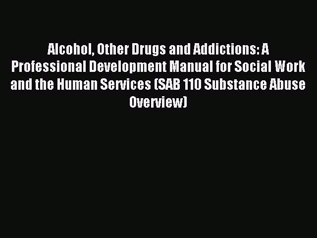 Read Alcohol Other Drugs and Addictions: A Professional Development Manual for Social Work