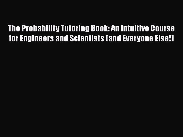 The Probability Tutoring Book:  An Intuitive Course for Engineers and Scientists