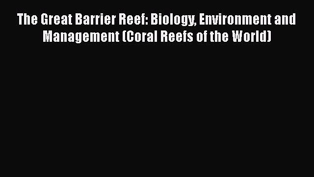 [Read Book] The Great Barrier Reef: Biology Environment and Management (Coral Reefs of the