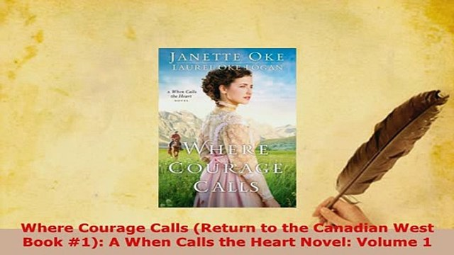 PDF  Where Courage Calls Return to the Canadian West Book 1 A When Calls the Heart Novel  Read Online