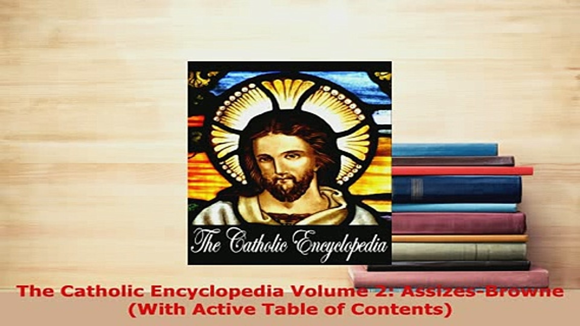 The Catholic Encyclopedia Volume 2: Assizes-Browne (With Active Table of Contents)