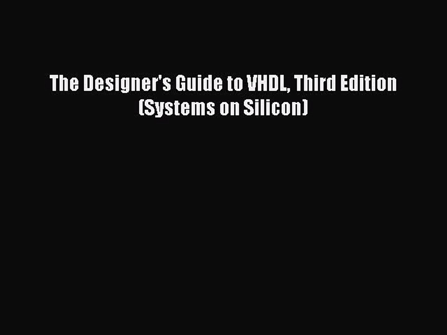 The Designers Guide to VHDL (Systems on Silicon)