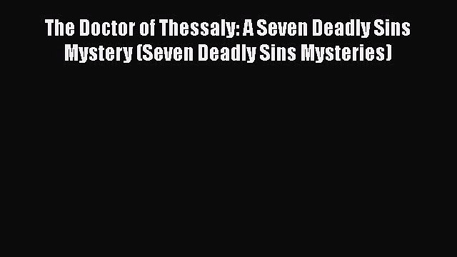 PDF The Doctor of Thessaly: A Seven Deadly Sins Mystery (Seven Deadly Sins Mysteries) Free