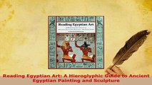 Download  Reading Egyptian Art A Hieroglyphic Guide to Ancient Egyptian Painting and Sculpture Read Online