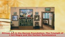 PDF  African Art in the Barnes Foundation The Triumph of LArt Negre and the Harlem Ebook
