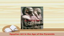 Download  Egyptian Art in the Age of the Pyramids Read Online