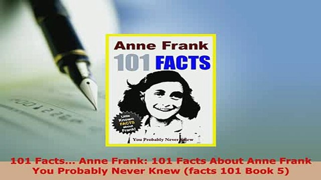 PDF  101 Facts Anne Frank 101 Facts About Anne Frank You Probably Never Knew facts 101 Read Full Ebook