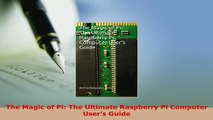 Download  The Magic of Pi The Ultimate Raspberry Pi Computer Users Guide  EBook