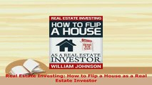 PDF  Real Estate Investing How to Flip a House as a Real Estate Investor Download Online