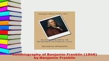 Download  Autobiography of Benjamin Franklin 1868 byBenjamin Franklin PDF Full Ebook