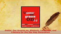 Download  Gettin Our Groove on Rhetoric Language and Literacy for the Hip Hop Generation Read Online