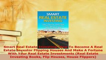 PDF  Smart Real Estate Investing How To Become A Real Estate Investor Flipping Houses And Make Download Full Ebook