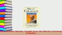 Download  Billy Graham Speaks Insight from the Worlds Greatest Preacher PDF Online