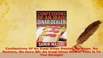 Download  Confessions Of An Iraqi Dinar Dealer No Hype No Rumors No Guru BS An Iraqi Dinar Dealer PDF Full Ebook