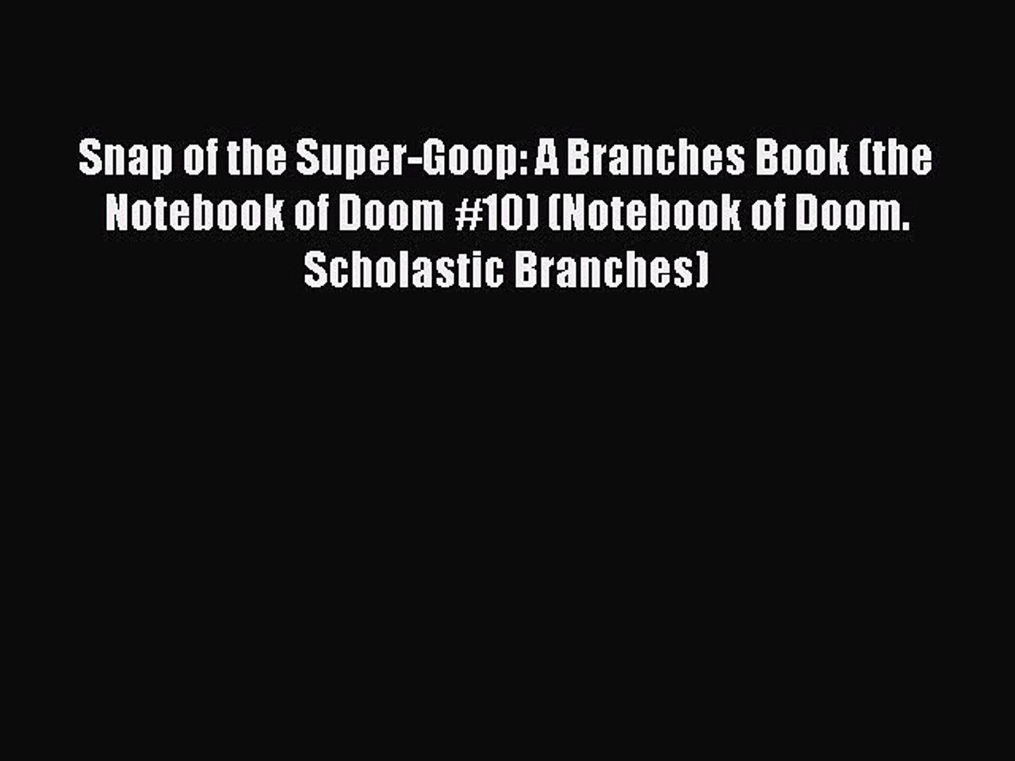 Read Snap of the Super-Goop: A Branches Book (the Notebook of Doom #10) (Notebook of Doom.