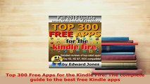 Read Top 300 Free Apps for the Kindle Fire: The complete guide to