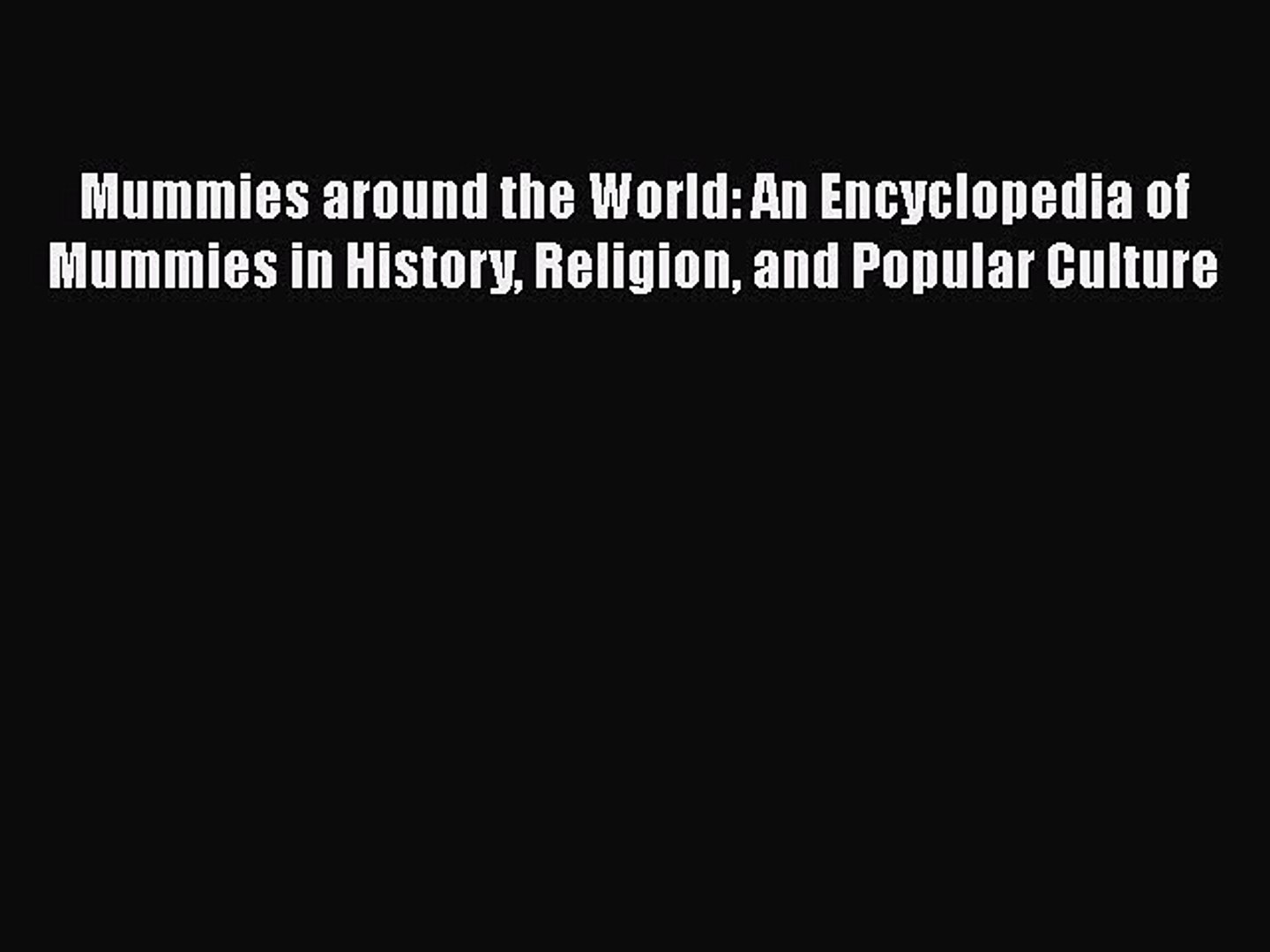 Read Mummies around the World: An Encyclopedia of Mummies in History Religion and Popular Culture