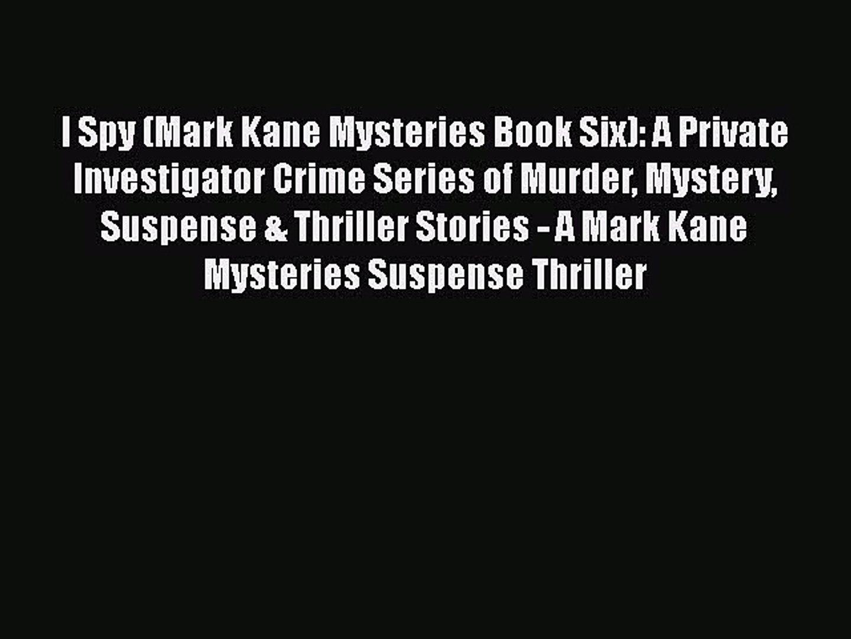 PDF I Spy (Mark Kane Mysteries Book Six): A Private Investigator Crime  Series of Murder Mystery