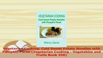 Download  Vegetarian Cooking Cold Sweet Potato Noodles with Pumpkin Puree Vegetarian Cooking  PDF Online