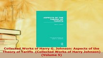 Download  Collected Works of Harry G Johnson Aspects of the Theory of Tariffs  Collected Works of Free Books
