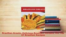 Download  Brazilian Greats Delicious Brazilian Recipes the Top 47 Brazilian Recipes Download Full Ebook
