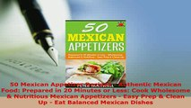 PDF  50 Mexican Appetizer Recipes  Authentic Mexican Food Prepared in 20 Minutes or Less PDF Full Ebook