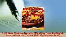 PDF  Best Easy Mexican Recipes Mexican Food Cookbook Burrito Nachos Tacos Chili Enchiladas Read Full Ebook