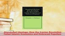 PDF  Abandoned Ideology How the Iranian Revolution Failed Islamic Economics and Embraced Read Full Ebook
