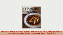PDF  Persian Treats Irans best stews and rice dishes How to cook foreign food the easy way PDF Online