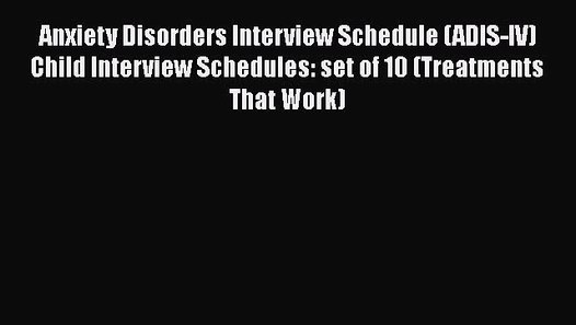PDF Anxiety Disorders Interview Schedule (ADIS-IV) Child ...