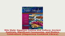 PDF  Nile Style Egyptian Cuisine and Culture Ancient Festivals Significant Ceremonies and Read Online