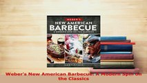 Download  Webers New American Barbecue A Modern Spin on the Classics Ebook