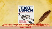 Read  Free Lunch How the Wealthiest Americans Enrich Themselves at Government Expense and Ebook Free