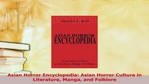 PDF  Asian Horror Encyclopedia Asian Horror Culture in Literature Manga and Folklore Read Online