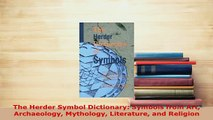 PDF  The Herder Symbol Dictionary Symbols from Art Archaeology Mythology Literature and Download Online