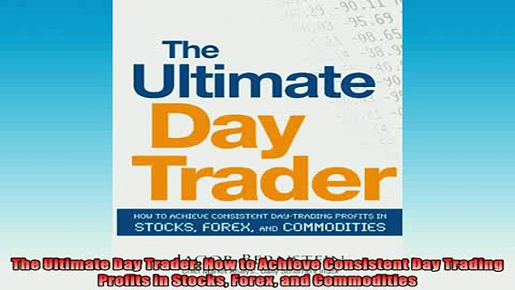 READ book  The Ultimate Day Trader How to Achieve Consistent Day Trading Profits in Stocks Forex and READ ONLINE