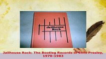 PDF  Jailhouse Rock The Bootleg Records of Elvis Presley 19701983 Read Full Ebook