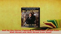 Read  Bull by the Horns Fighting to Save Main Street from Wall Street and Wall Street from Ebook Online