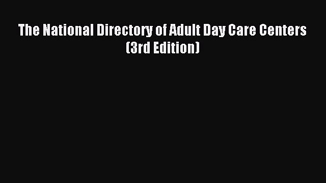 Read The National Directory of Adult Day Care Centers (3rd Edition) Ebook Free