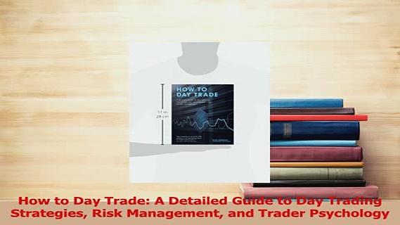 PDF  How to Day Trade A Detailed Guide to Day Trading Strategies Risk Management and Trader Download Full Ebook