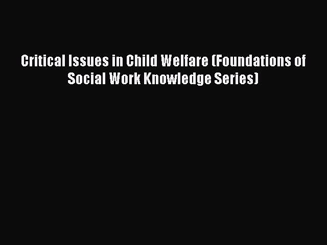 Read Critical Issues in Child Welfare (Foundations of Social Work Knowledge Series) Ebook Free