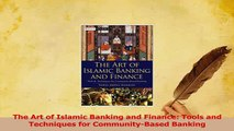 Download  The Art of Islamic Banking and Finance Tools and Techniques for CommunityBased Banking Ebook Free