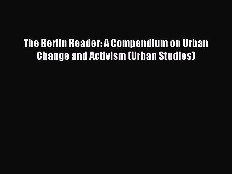 Read The Berlin Reader: A Compendium on Urban Change and Activism (Urban Studies) PDF Online
