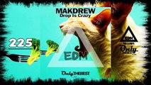 MAKDREW - DROP IS CRAZY #225 EDM electronic dance music records 2015