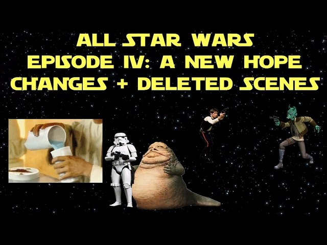 All Changes And Deleted Scenes Star Wars Episode 4 A New Hope Part 1 Video Dailymotion