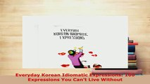 PDF  Everyday Korean Idiomatic Expressions 100 Expressions You Cant Live Without Read Full Ebook