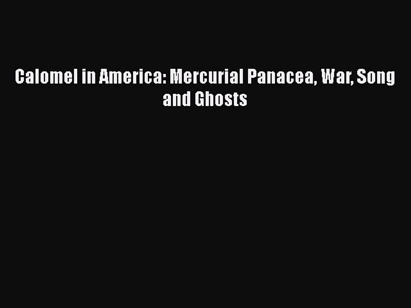 PDF Calomel in America: Mercurial Panacea War Song and Ghosts Free Books