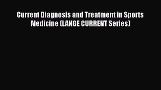 Download Current Diagnosis and Treatment in Sports Medicine (LANGE CURRENT Series) Ebook Free
