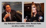 • Jay Sekulow with Gov. Sarah Palin  • ACLJ radio • 11/12/13 •
