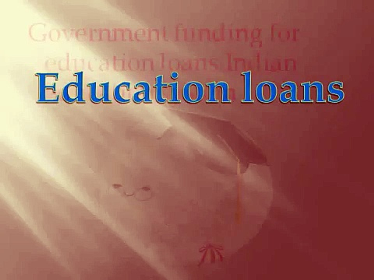 Education loans : Government funding for education loans Indian education system
